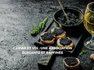Sélectionner le meilleur vin pour découvrir l'art et la beauté du caviar