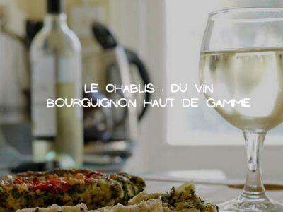 L'appellation Chablis: Des vins bourguignons aux qualités rares