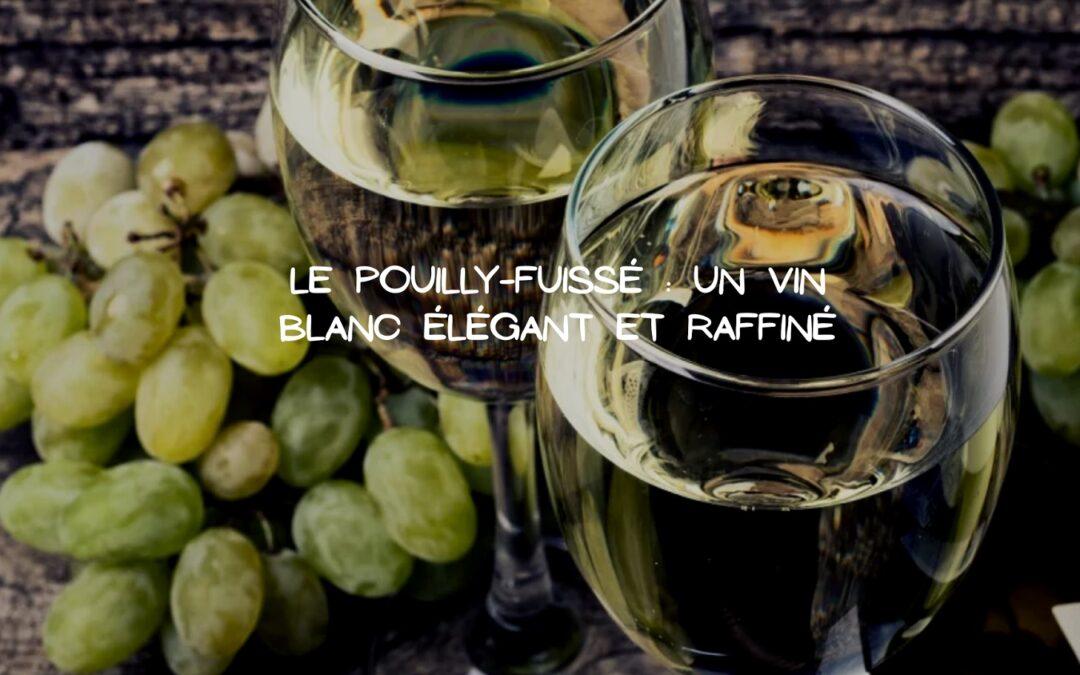 Le Pouilly-Fuissé: Du vin blanc à déguster lors de grandes occasions